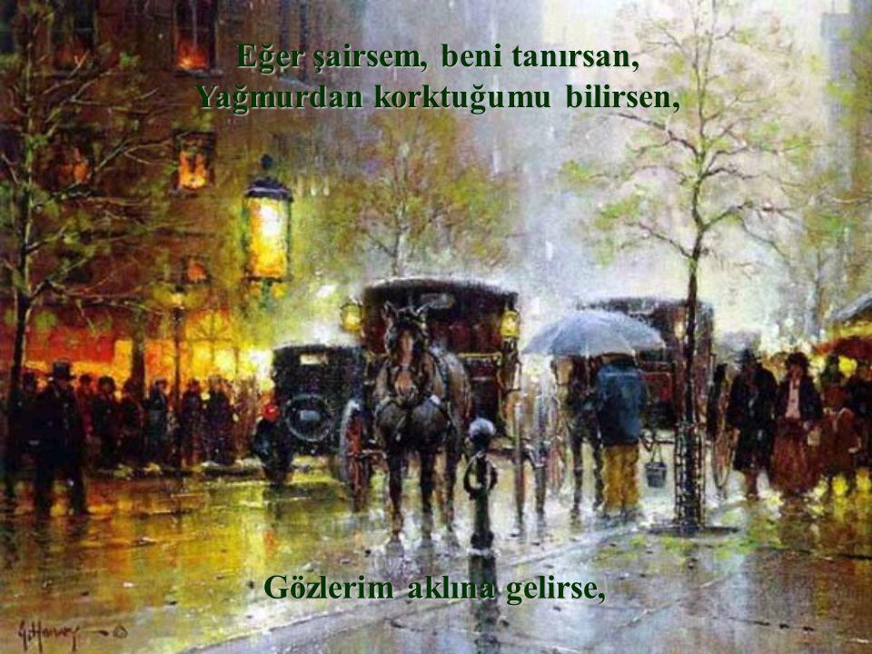 Eğer şairsem, beni tanırsan, Yağmurdan korktuğumu bilirsen,