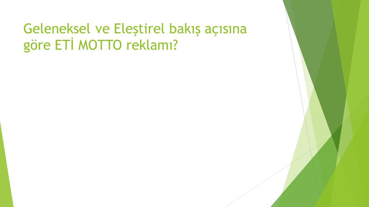 Geleneksel ve Eleştirel bakış açısına göre ETİ MOTTO reklamı