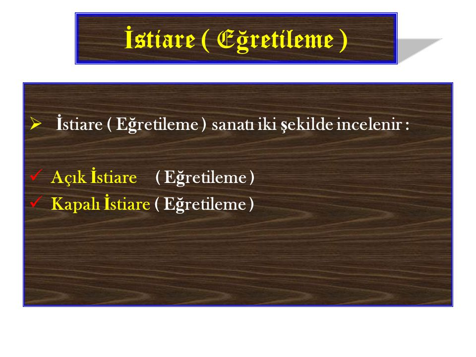 İstiare ( Eğretileme ) İstiare ( Eğretileme ) sanatı iki şekilde incelenir : Açık İstiare ( Eğretileme )