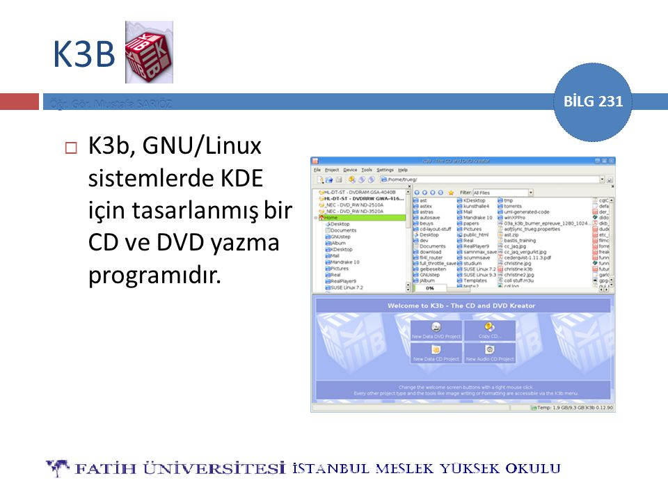 K3B K3b, GNU/Linux sistemlerde KDE için tasarlanmış bir CD ve DVD yazma programıdır.
