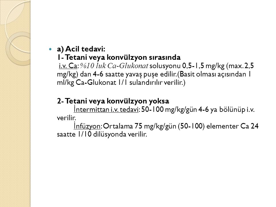a) Acil tedavi: 1- Tetani veya konvülzyon sırasında i. v