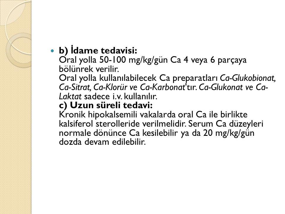 b) İdame tedavisi: Oral yolla 50-100 mg/kg/gün Ca 4 veya 6 parçaya bölünrek verilir.