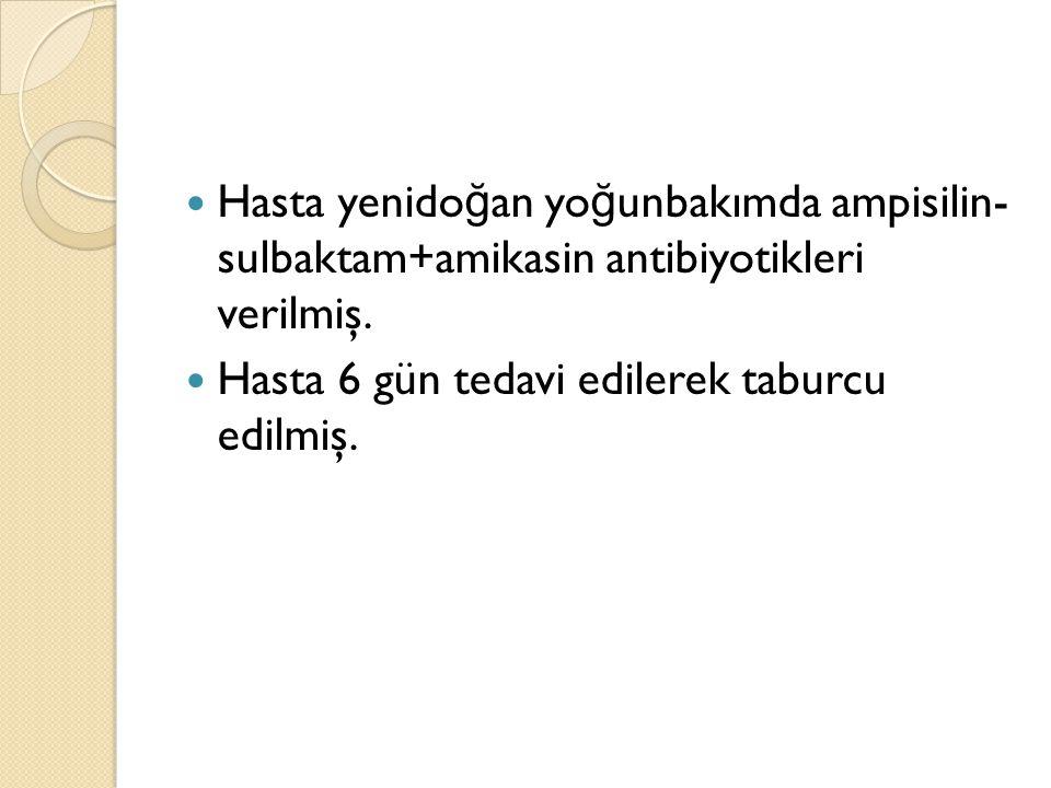 Hasta yenidoğan yoğunbakımda ampisilin- sulbaktam+amikasin antibiyotikleri verilmiş.