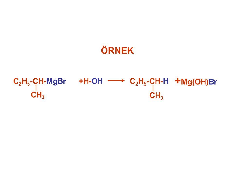 ÖRNEK C2H5-CH-H CH3 +Mg(OH)Br C2H5-CH-MgBr CH3 +H-OH