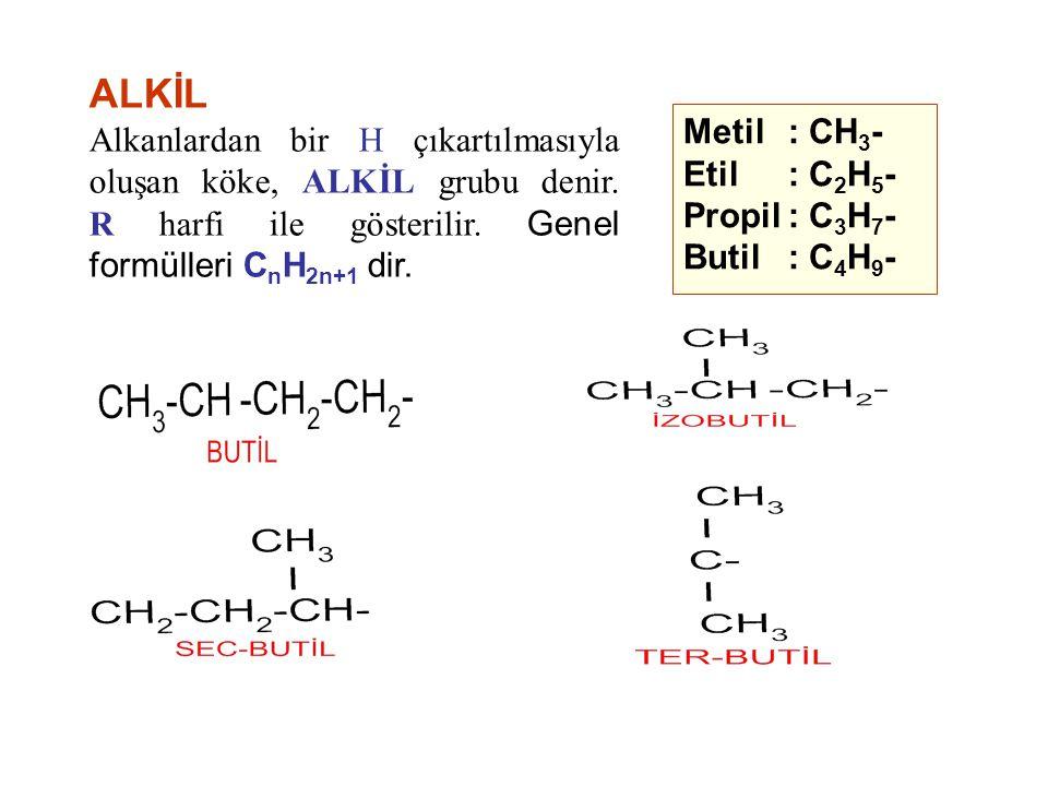 ALKİL Alkanlardan bir H çıkartılmasıyla oluşan köke, ALKİL grubu denir. R harfi ile gösterilir. Genel formülleri CnH2n+1 dir.