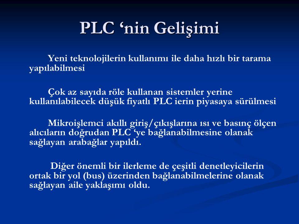 PLC 'nin Gelişimi Yeni teknolojilerin kullanımı ile daha hızlı bir tarama yapılabilmesi.