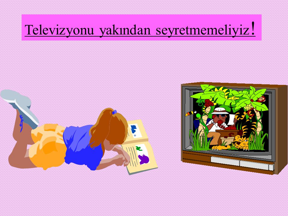 Televizyonu yakından seyretmemeliyiz!