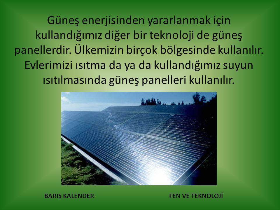 Güneş enerjisinden yararlanmak için kullandığımız diğer bir teknoloji de güneş panellerdir.