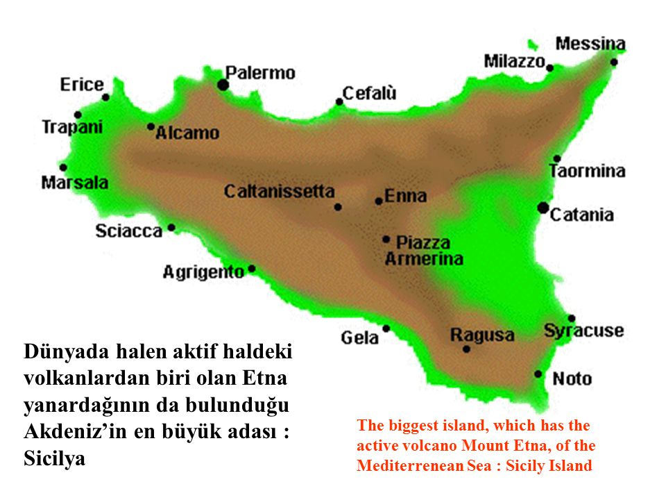 Dünyada halen aktif haldeki volkanlardan biri olan Etna yanardağının da bulunduğu Akdeniz'in en büyük adası : Sicilya