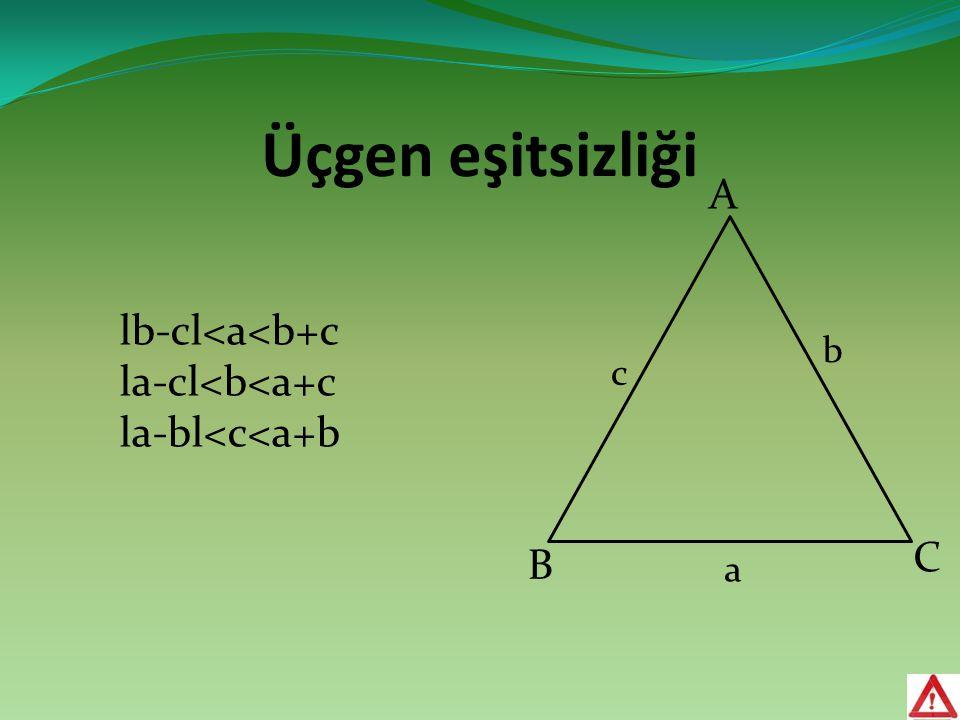 Üçgen eşitsizliği A lb-cl<a<b+c la-cl<b<a+c