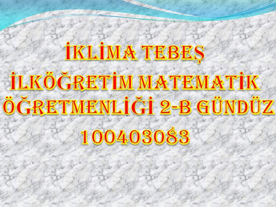İKLİMA TEBEŞ İLKÖĞRETİM MATEMATİK ÖĞRETMENLİĞİ 2-B GÜNDÜZ 100403083