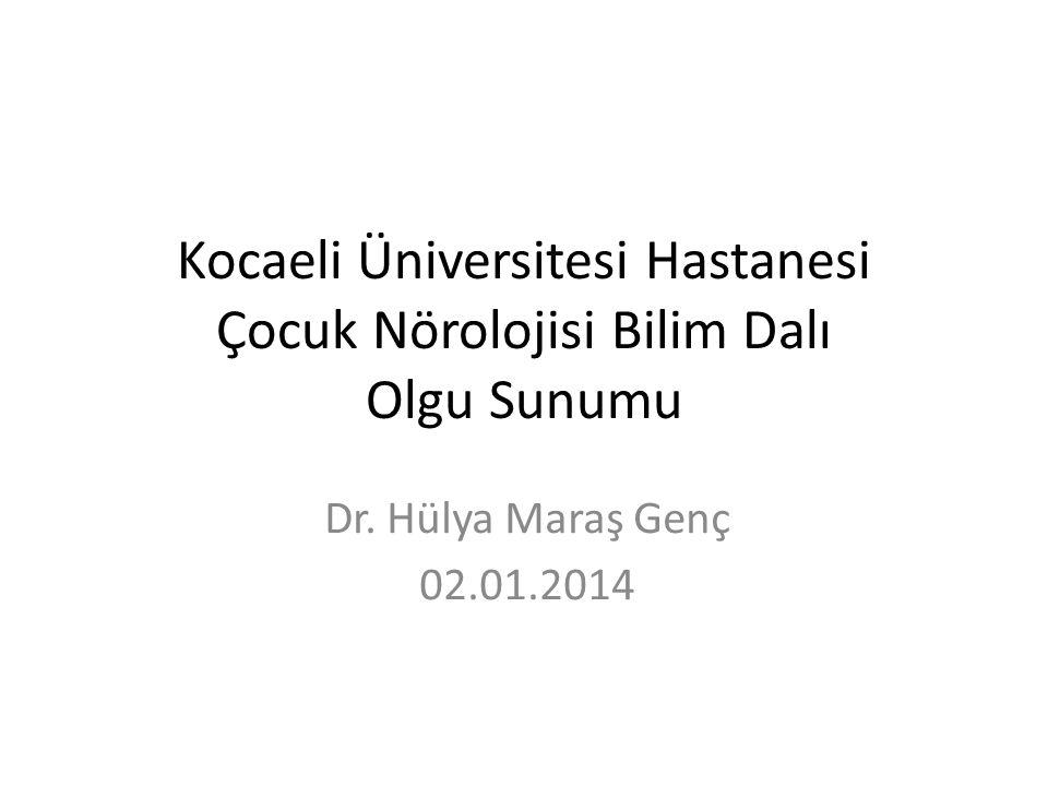 Kocaeli Üniversitesi Hastanesi Çocuk Nörolojisi Bilim Dalı Olgu Sunumu