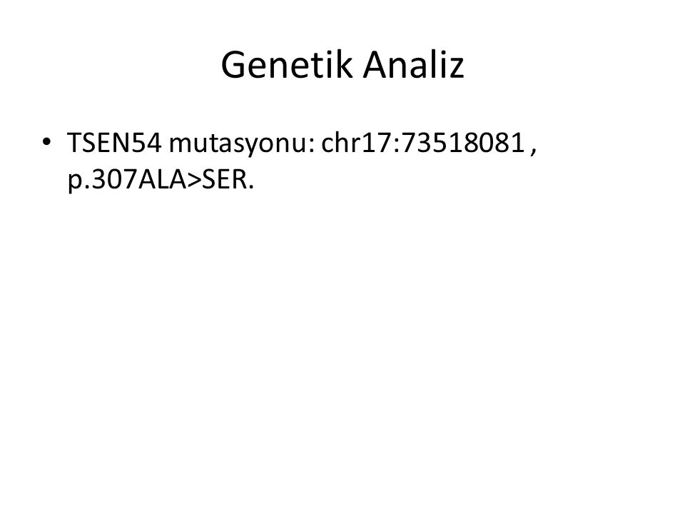 Genetik Analiz TSEN54 mutasyonu: chr17:73518081 , p.307ALA>SER.
