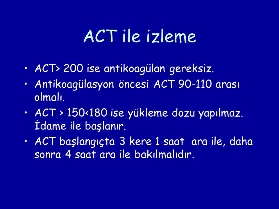 ACT ile izleme ACT> 200 ise antikoagülan gereksiz.