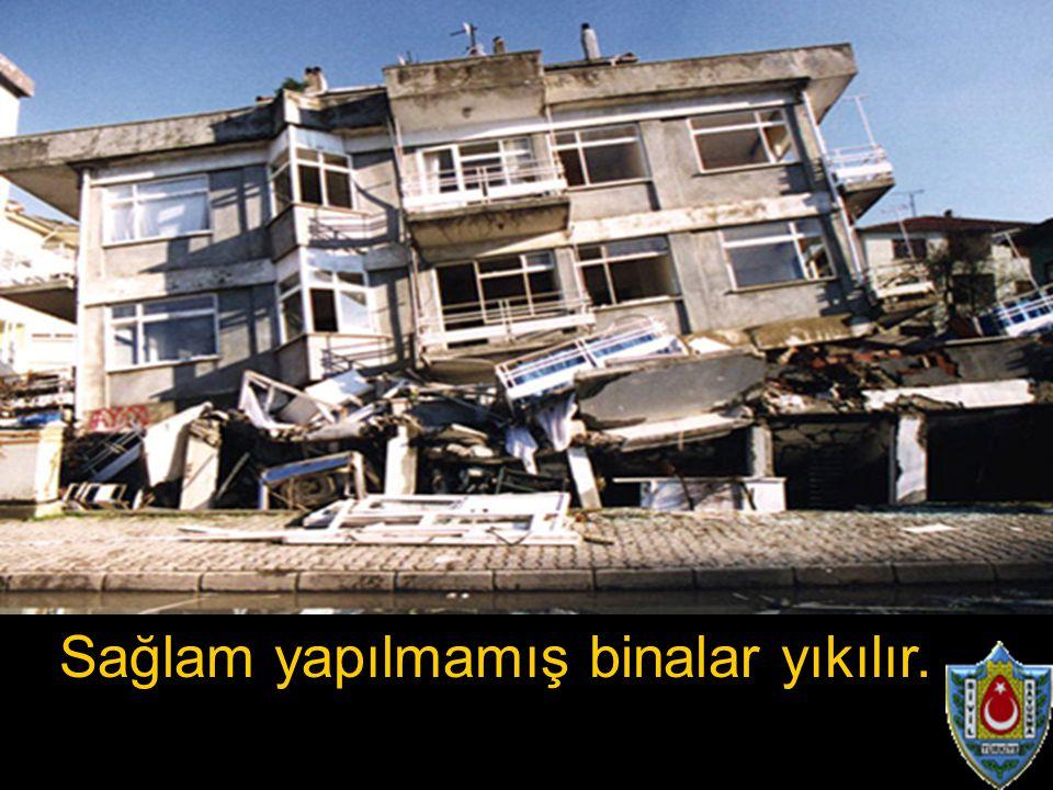 Sağlam yapılmamış binalar yıkılır.