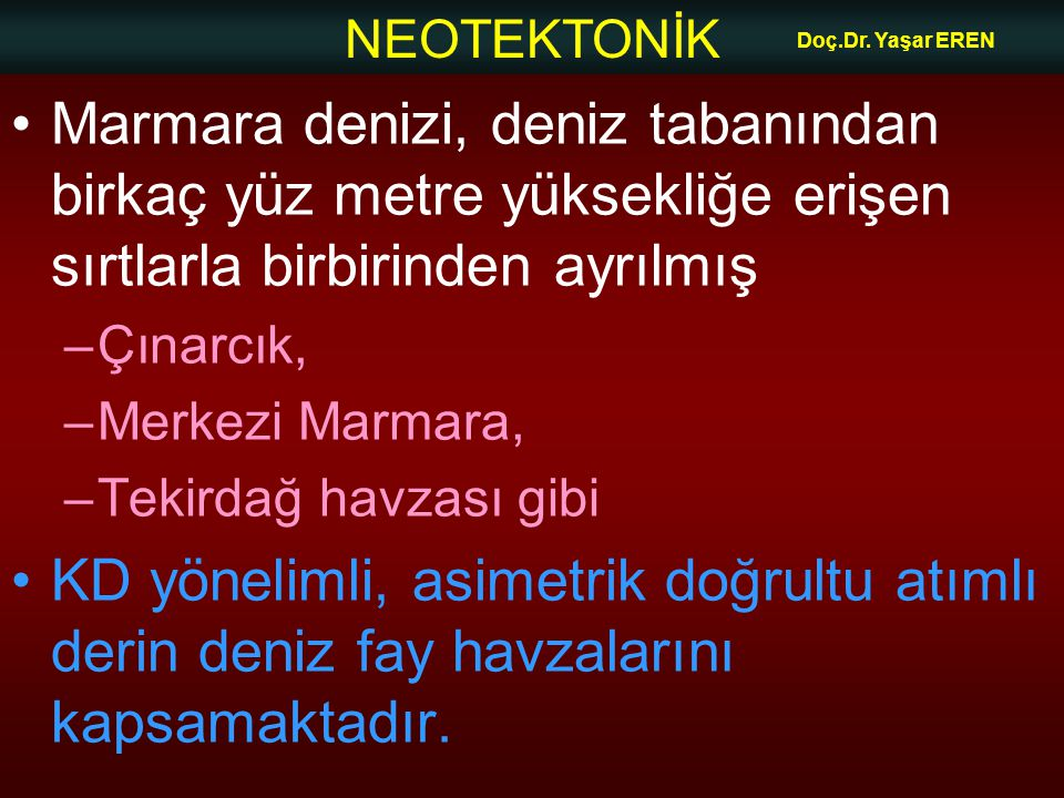 Doç.Dr. Yaşar EREN Marmara denizi, deniz tabanından birkaç yüz metre yüksekliğe erişen sırtlarla birbirinden ayrılmış.