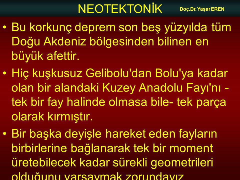 Doç.Dr. Yaşar EREN Bu korkunç deprem son beş yüzyılda tüm Doğu Akdeniz bölgesinden bilinen en büyük afettir.