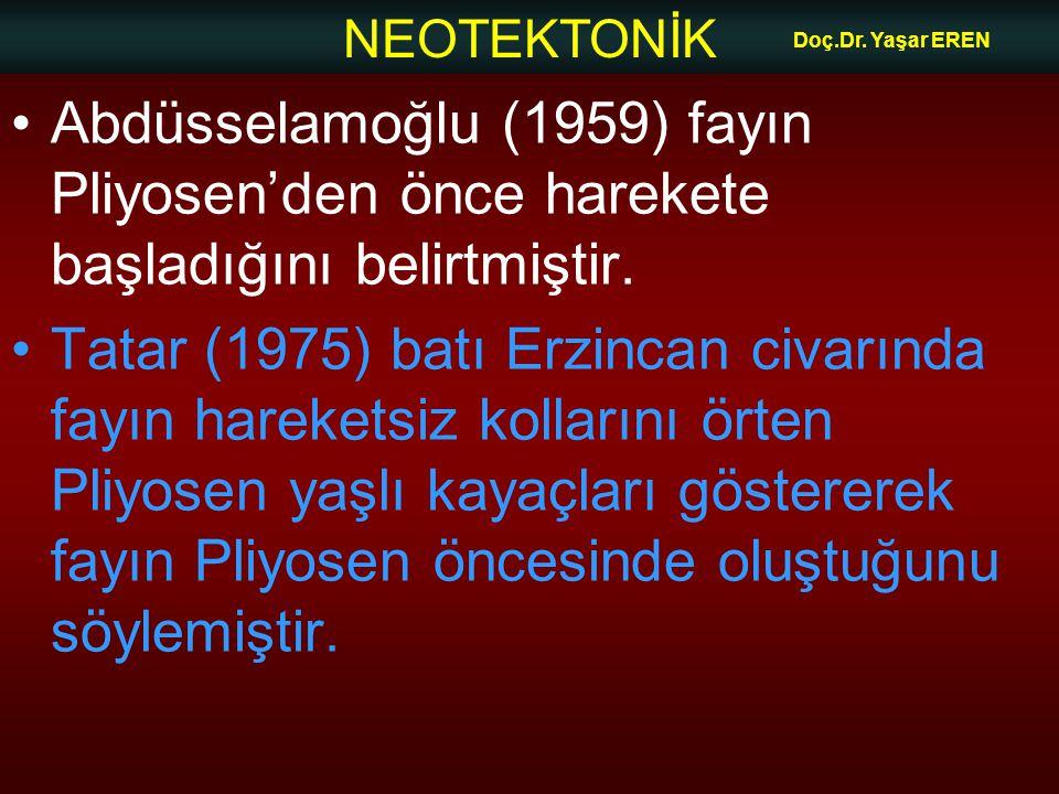 Doç.Dr. Yaşar EREN Abdüsselamoğlu (1959) fayın Pliyosen'den önce harekete başladığını belirtmiştir.