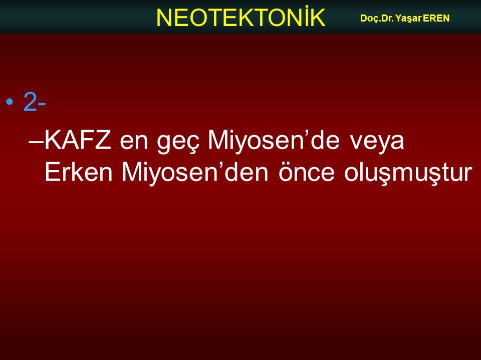 KAFZ en geç Miyosen'de veya Erken Miyosen'den önce oluşmuştur
