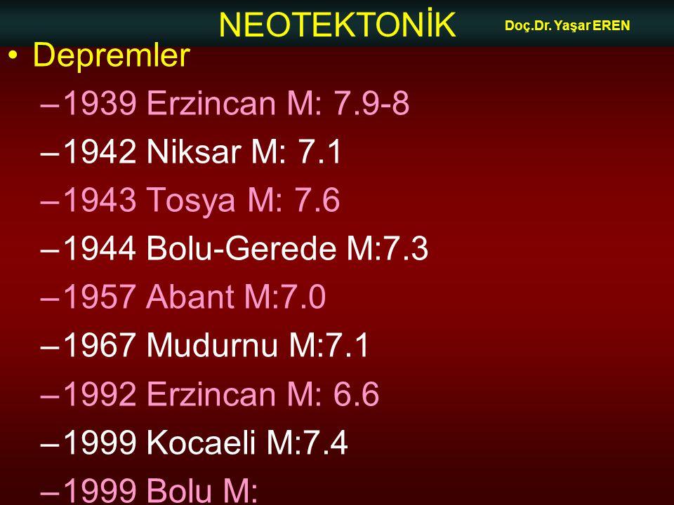 Depremler 1939 Erzincan M: 7.9-8 1942 Niksar M: 7.1 1943 Tosya M: 7.6