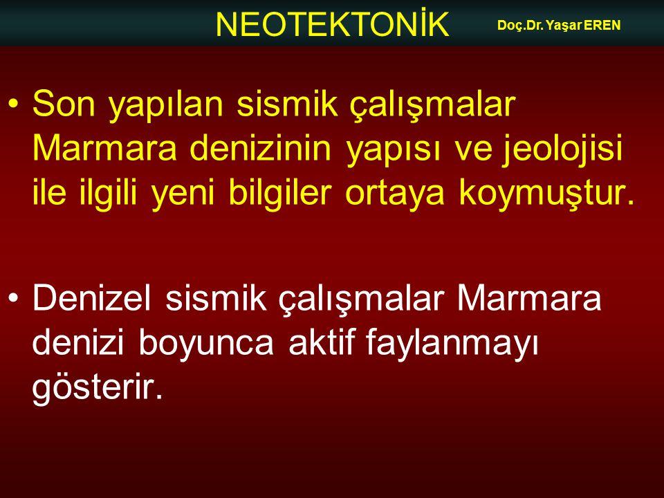 Doç.Dr. Yaşar EREN Son yapılan sismik çalışmalar Marmara denizinin yapısı ve jeolojisi ile ilgili yeni bilgiler ortaya koymuştur.