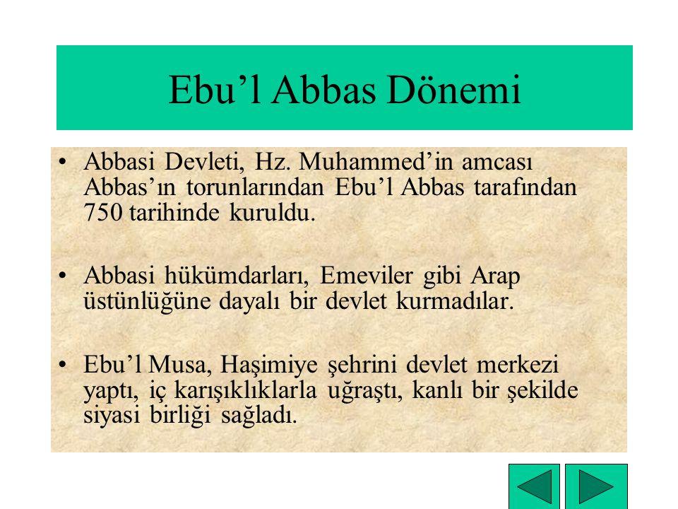 Ebu'l Abbas Dönemi Abbasi Devleti, Hz. Muhammed'in amcası Abbas'ın torunlarından Ebu'l Abbas tarafından 750 tarihinde kuruldu.