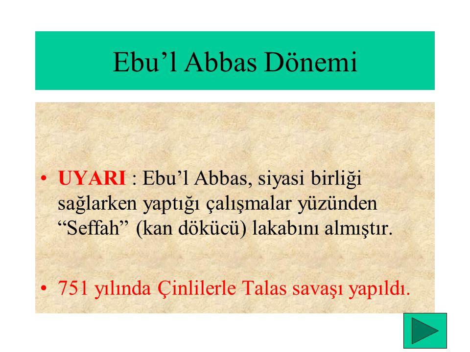 Ebu'l Abbas Dönemi UYARI : Ebu'l Abbas, siyasi birliği sağlarken yaptığı çalışmalar yüzünden Seffah (kan dökücü) lakabını almıştır.