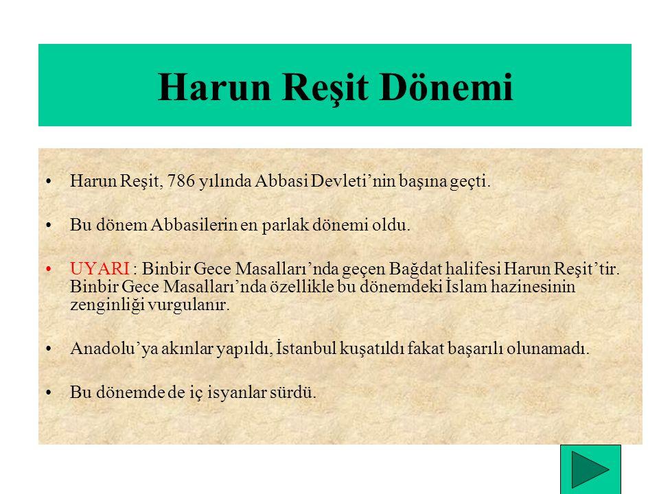 Harun Reşit Dönemi Harun Reşit, 786 yılında Abbasi Devleti'nin başına geçti. Bu dönem Abbasilerin en parlak dönemi oldu.