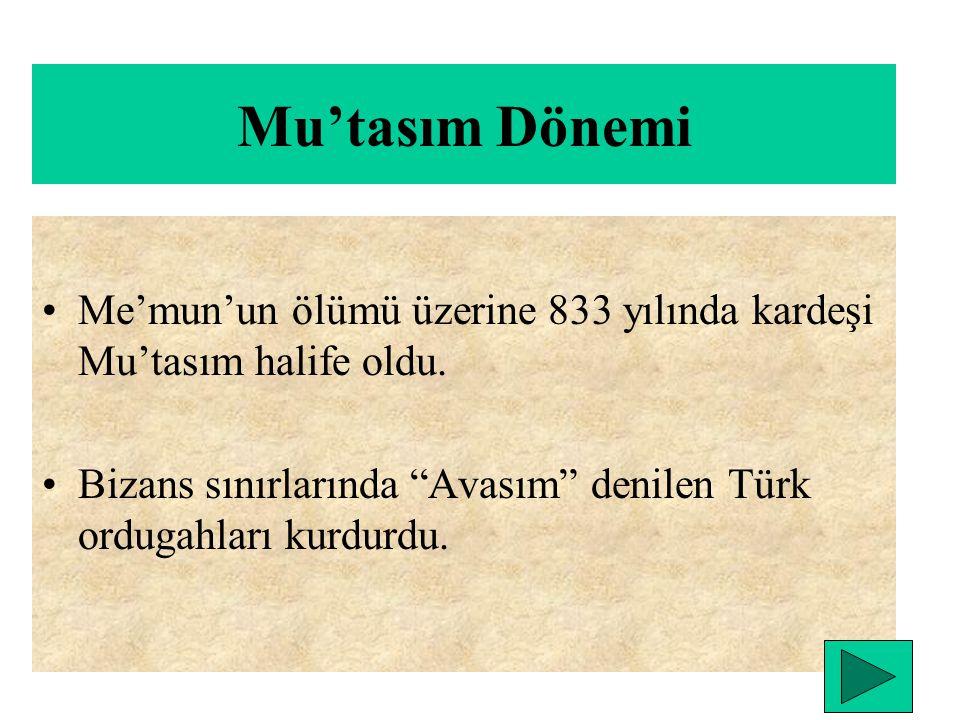 Mu'tasım Dönemi Me'mun'un ölümü üzerine 833 yılında kardeşi Mu'tasım halife oldu.