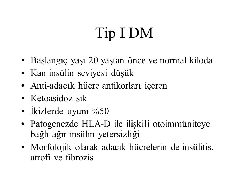 Tip I DM Başlangıç yaşı 20 yaştan önce ve normal kiloda