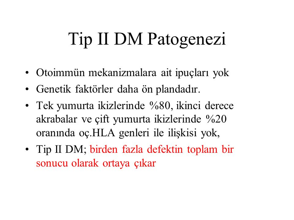 Tip II DM Patogenezi Otoimmün mekanizmalara ait ipuçları yok