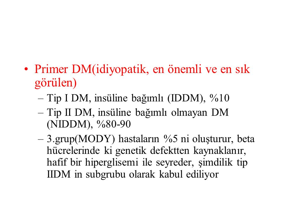 Primer DM(idiyopatik, en önemli ve en sık görülen)