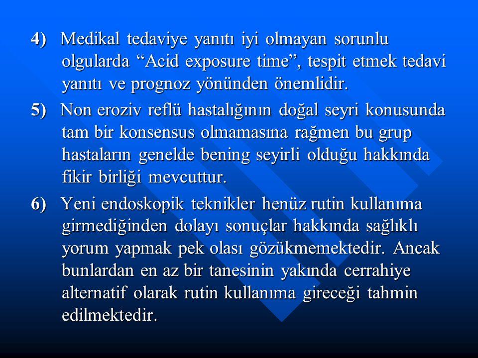 4) Medikal tedaviye yanıtı iyi olmayan sorunlu olgularda Acid exposure time , tespit etmek tedavi yanıtı ve prognoz yönünden önemlidir.