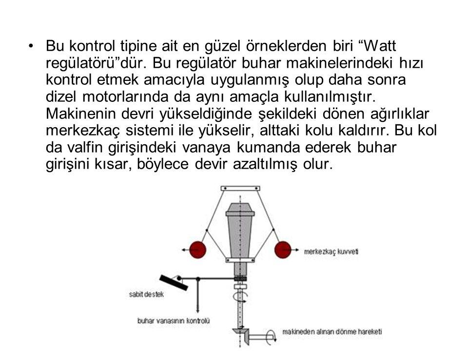 Bu kontrol tipine ait en güzel örneklerden biri Watt regülatörü dür