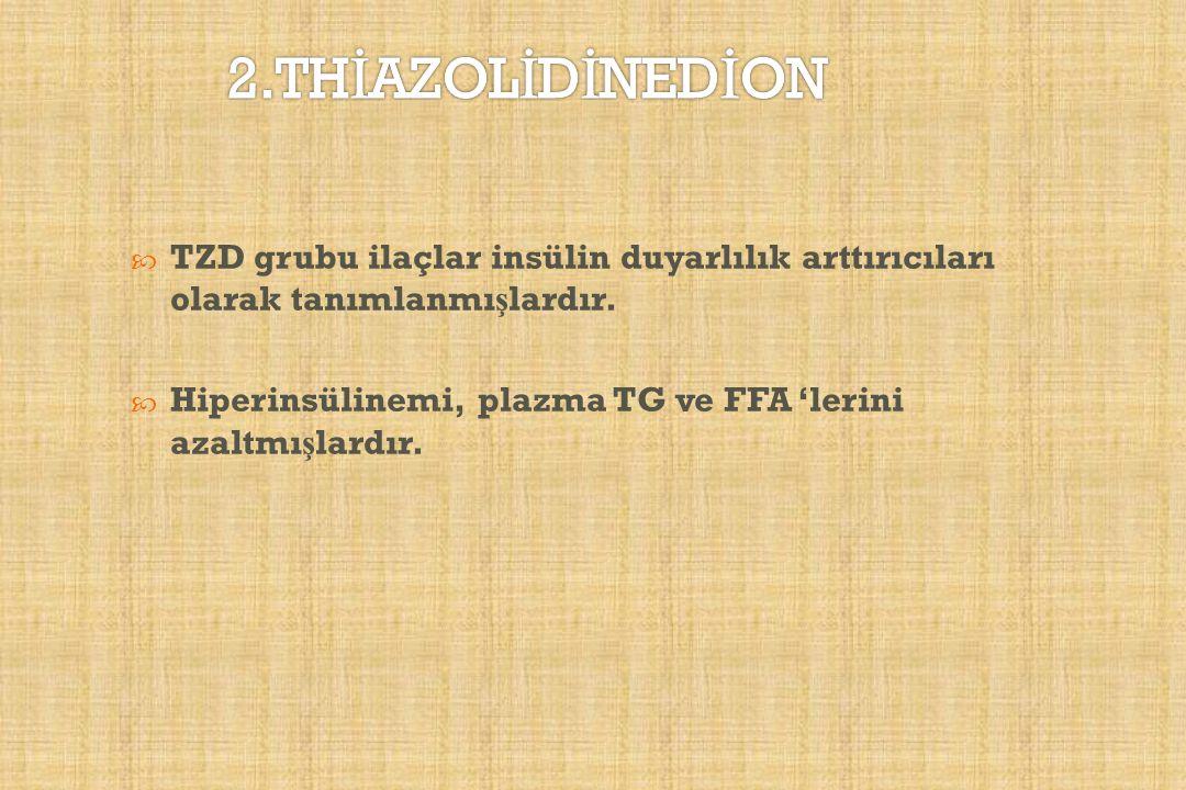 2.THİAZOLİDİNEDİON TZD grubu ilaçlar insülin duyarlılık arttırıcıları olarak tanımlanmışlardır.