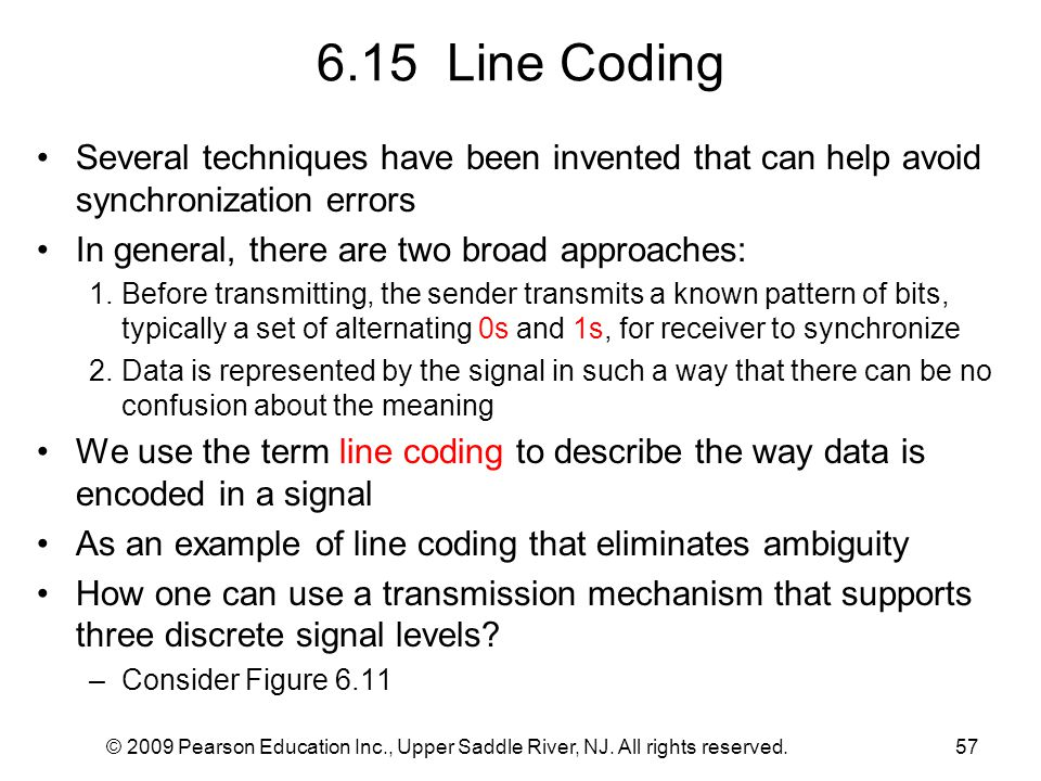 6.15 Line Coding Several techniques have been invented that can help avoid synchronization errors.