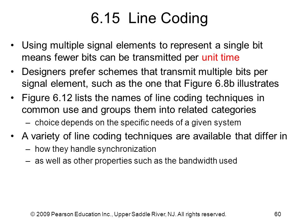 6.15 Line Coding Using multiple signal elements to represent a single bit means fewer bits can be transmitted per unit time.