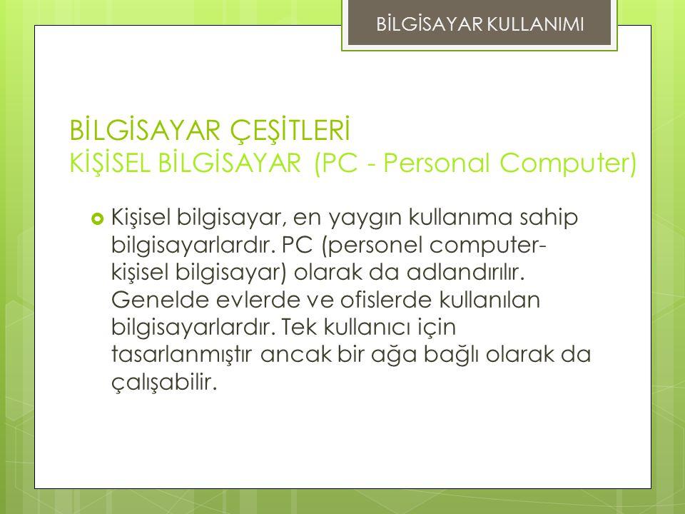 BİLGİSAYAR ÇEŞİTLERİ KİŞİSEL BİLGİSAYAR (PC - Personal Computer)
