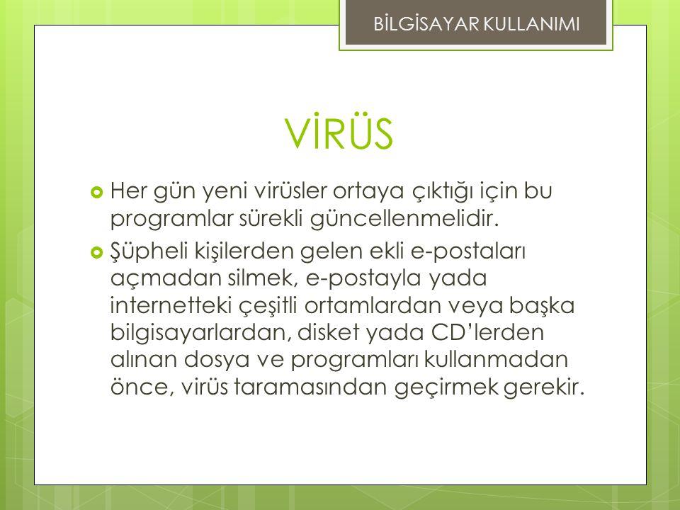 BİLGİSAYAR KULLANIMI VİRÜS. Her gün yeni virüsler ortaya çıktığı için bu programlar sürekli güncellenmelidir.