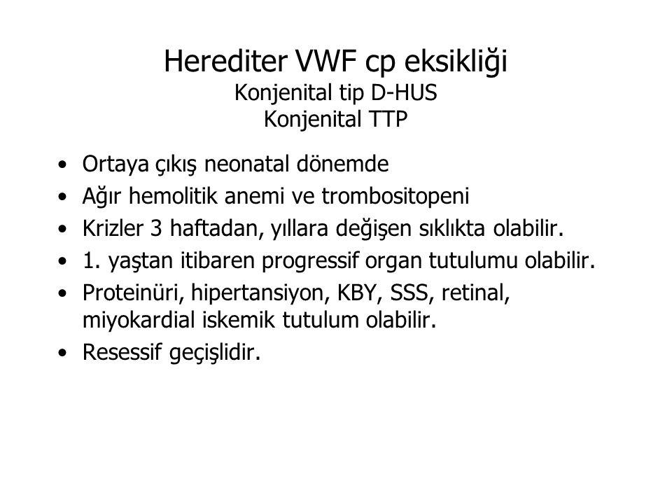 Herediter VWF cp eksikliği Konjenital tip D-HUS Konjenital TTP