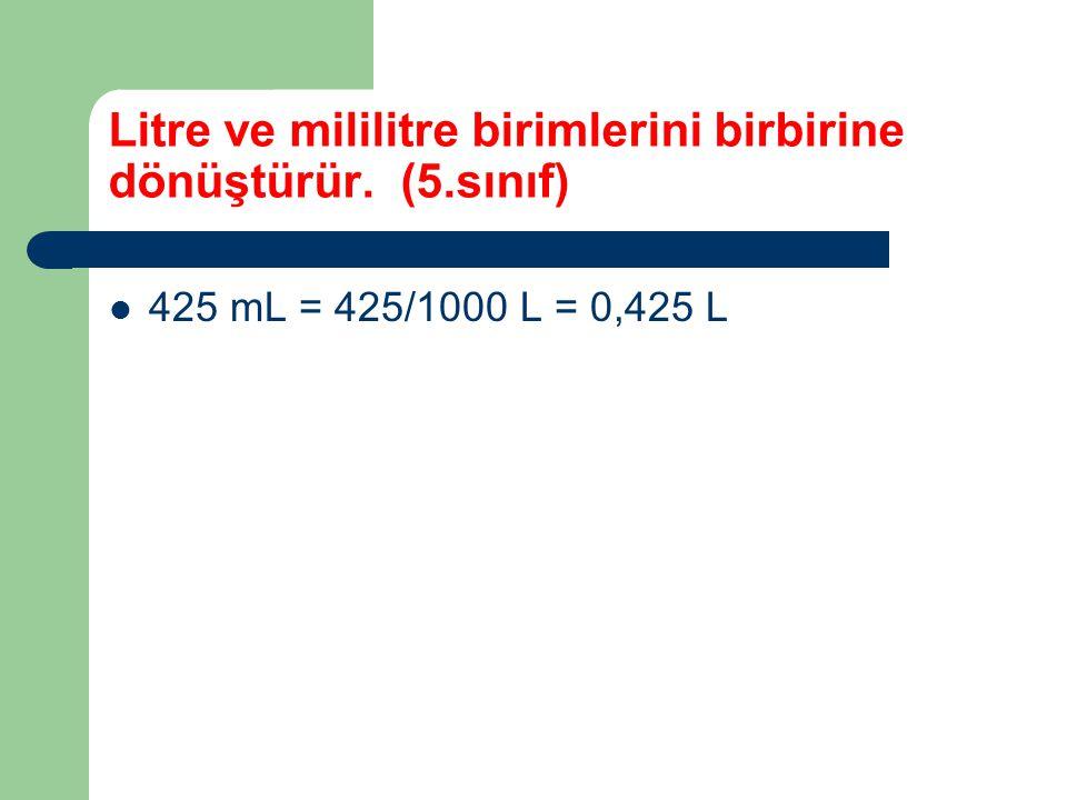 Litre ve mililitre birimlerini birbirine dönüştürür. (5.sınıf)