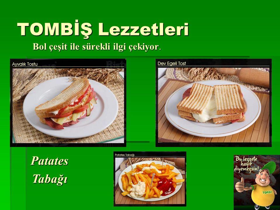 TOMBİŞ Lezzetleri Bol çeşit ile sürekli ilgi çekiyor. Patates Tabağı