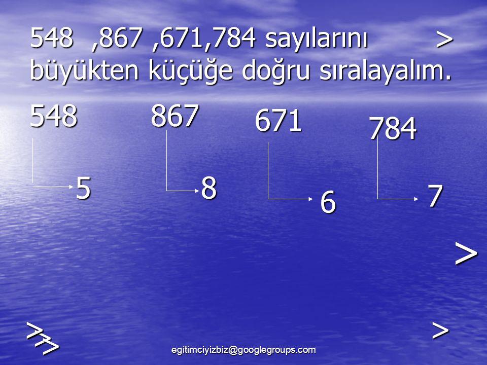 548 ,867 ,671,784 sayılarını büyükten küçüğe doğru sıralayalım.