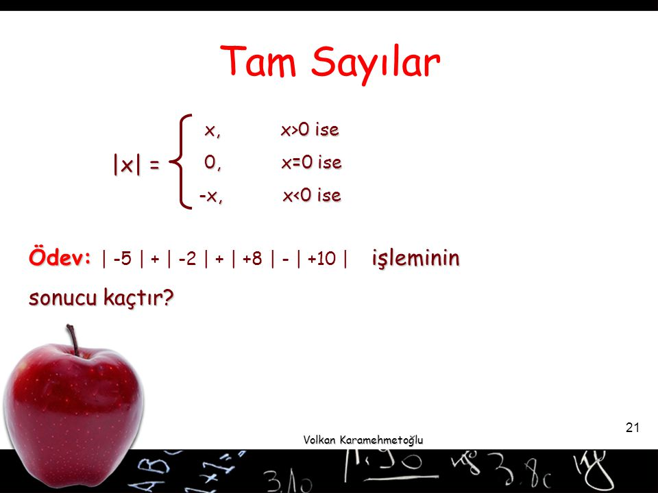 Tam Sayılar |x| = Ödev: işleminin sonucu kaçtır x, x>0 ise