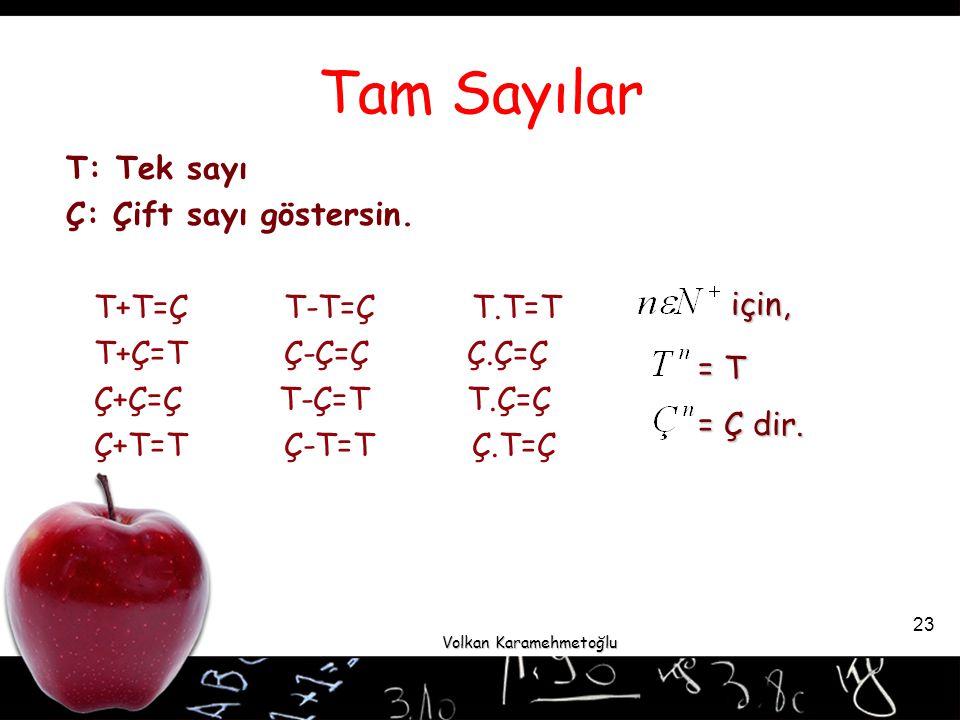 Tam Sayılar T: Tek sayı Ç: Çift sayı göstersin. T+T=Ç T-T=Ç T.T=T
