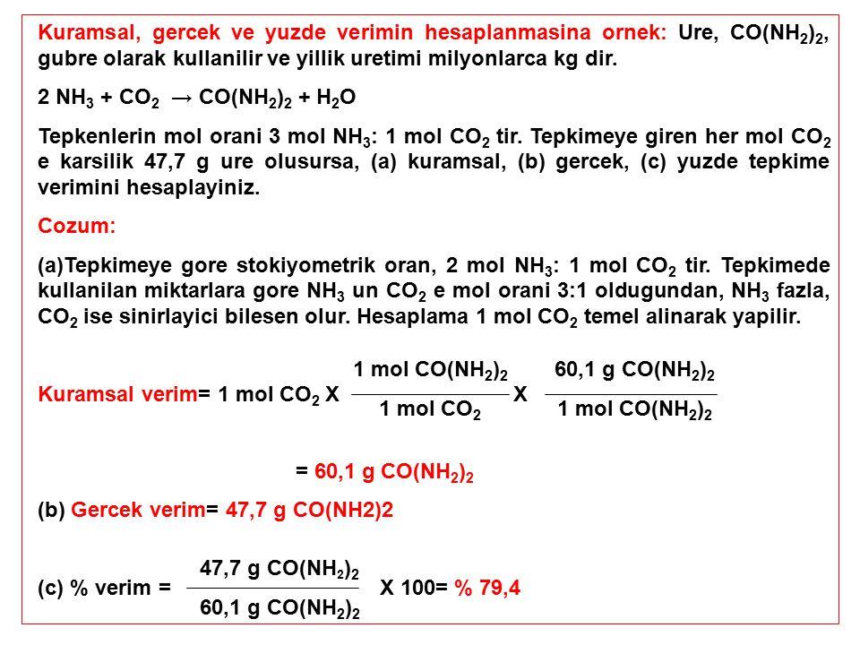 Kuramsal, gercek ve yuzde verimin hesaplanmasina ornek: Ure, CO(NH2)2, gubre olarak kullanilir ve yillik uretimi milyonlarca kg dir.