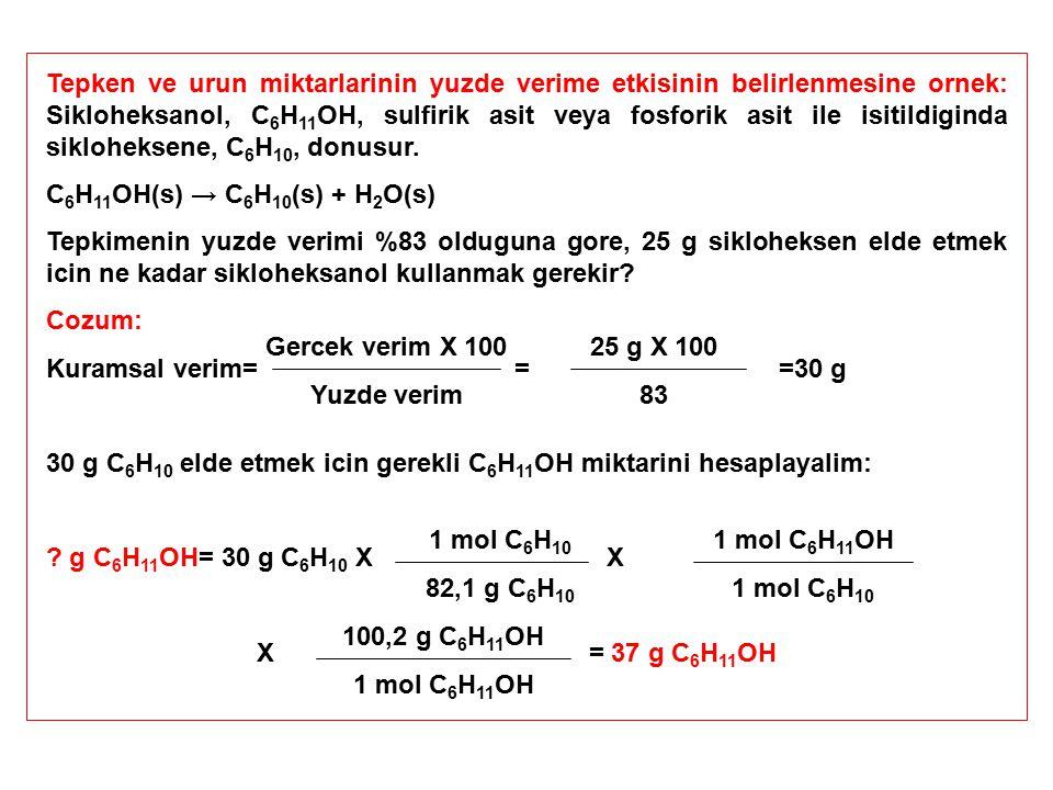 Tepken ve urun miktarlarinin yuzde verime etkisinin belirlenmesine ornek: Sikloheksanol, C6H11OH, sulfirik asit veya fosforik asit ile isitildiginda sikloheksene, C6H10, donusur.