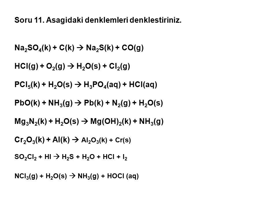 Soru 11. Asagidaki denklemleri denklestiriniz.