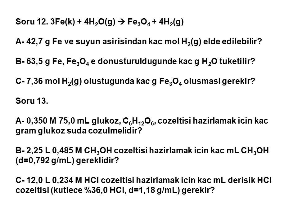 Soru 12. 3Fe(k) + 4H2O(g)  Fe3O4 + 4H2(g)