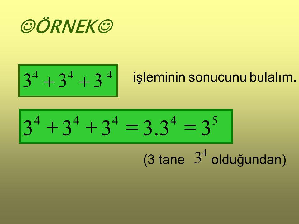 ÖRNEK işleminin sonucunu bulalım. 5 4 3 . = + (3 tane olduğundan)